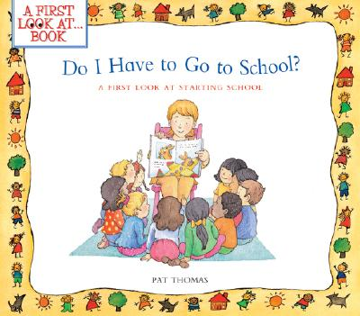 Do I Have to Go to School?: A First Look at Starting School - Thomas, Pat, CMI