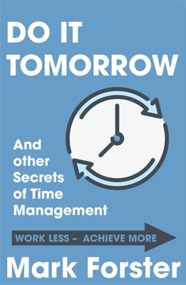 Do It Tomorrow and Other Secrets of Time Management - Forster, Mark