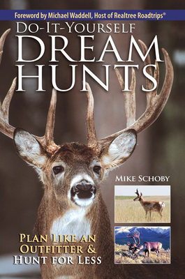 Do-It-Yourself Dream Hunts: Plan Like an Outfitter & Hunt for Less - Schoby, Mike