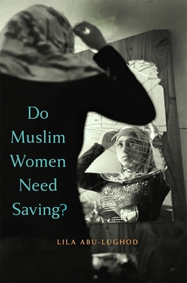 Do Muslim Women Need Saving? - Abu-Lughod, Lila, Professor