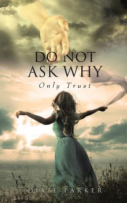 Do Not Ask Why; Only Trust - Parker, Dixie