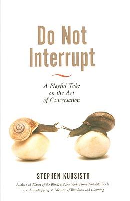 Do Not Interrupt: A Playful Take on the Art of Conversation - Kuusisto, Stephen