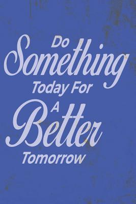 Do Something Today For A Better Tomorrow - 2019 & 2020 Mid Year Academic Journal With Mind Maps, Budget Planner, Goal Setting & Inspirational Quotes - Journeys, Journal