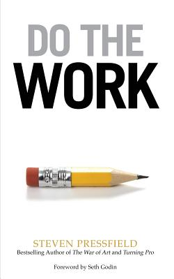 Do the Work: Overcome Resistance and Get Out of Your Own Way - Pressfield, Steven, and Godin, Seth (Foreword by)