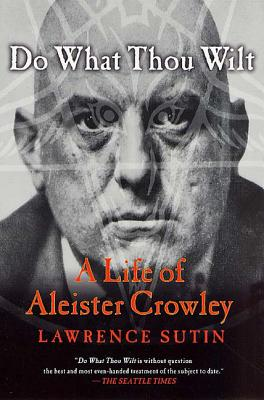 Do What Thou Wilt: A Life of Aleister Crowley - Sutin, Lawrence, and Sutin
