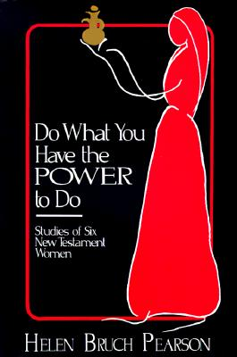Do What You Have the Power to Do: Studies of Six New Testament Women - Pearson, Helen Bruch