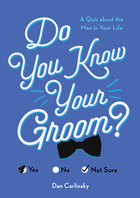 Do You Know Your Groom?: A Quiz about the Man in Your Life - Carlinsky, Dan