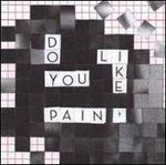 Do You Like Pain?