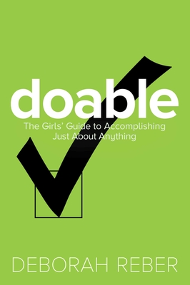 Doable: The Girls' Guide to Accomplishing Just about Anything - Reber, Deborah