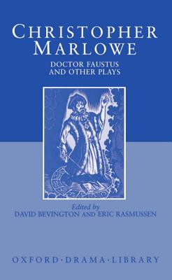 Doctor Faustus and Other Plays: Tamburlaine, Parts I and II; Doctor Faustus, A- and B-Texts; The Jew of Malta; Edward II - Marlowe, Christopher, and Bevington, David (Volume editor), and Rasmussen, Eric (Volume editor)