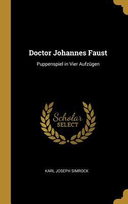 Doctor Johannes Faust: Puppenspiel in Vier Aufzugen - Simrock, Karl Joseph
