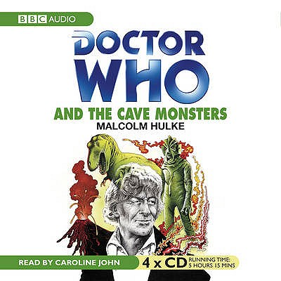 """""""Doctor Who"""" and the Cave Monsters - Hulke, Malcolm, and John, Caroline (Read by)"""