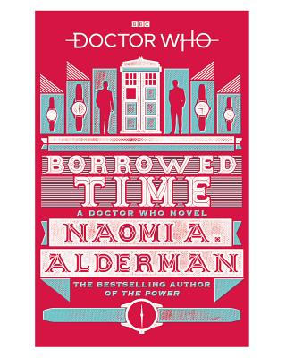 Doctor Who: Borrowed Time - Alderman, Naomi