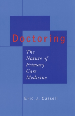 Doctoring: The Nature of Primary Care Medicine - Cassell, Eric J, M.D.