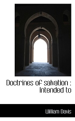 Doctrines of Salvation: Intended to - Davis, William