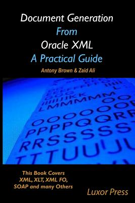 Document Generation from Oracle XML a Practical Guide: Black and White Copy - Brown, MR Antony