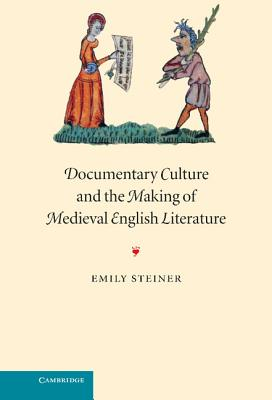 Documentary Culture and the Making of Medieval English Literature - Steiner, Emily