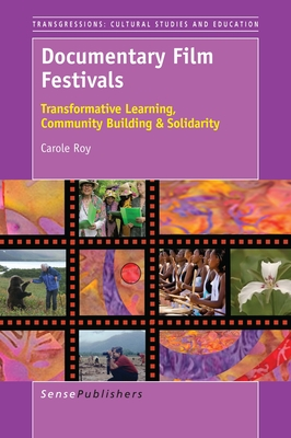 Documentary Film Festivals: Transformative Learning, Community Building & Solidarity - Roy, Carole