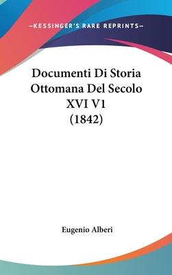 Documenti Di Storia Ottomana del Secolo XVI V1 (1842) - Alberi, Eugenio