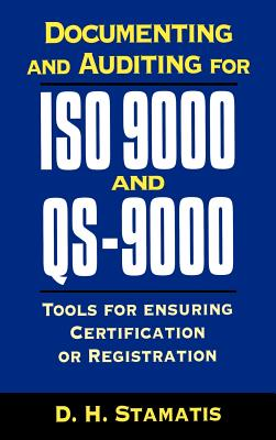 Documenting and Auditing for ISO 9000 and QS-9000 - Stamatis, D H, PH.D.
