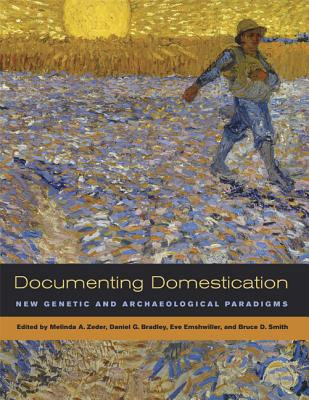 Documenting Domestication: New Genetic and Archaeological Paradigms - Zeder, Melinda A (Editor)