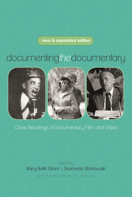 Documenting the Documentary: Close Readings of Documentary Film and Video - Grant, Barry Keith (Editor), and Sloniowski, Jeannette (Editor), and Nichols, Bill (Foreword by)