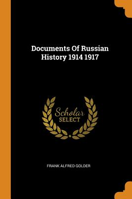Documents of Russian History 1914 1917 - Golder, Frank Alfred
