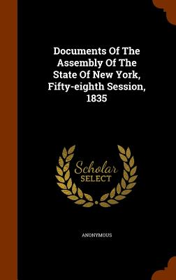 Documents of the Assembly of the State of New York, Fifty-Eighth Session, 1835 - Anonymous