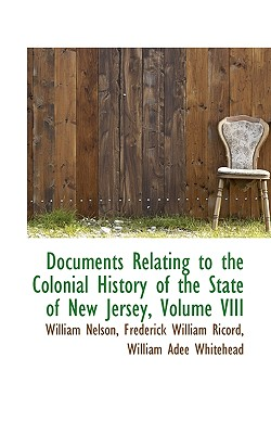 Documents Relating to the Colonial History of the State of New Jersey, Volume VIII - Nelson, William
