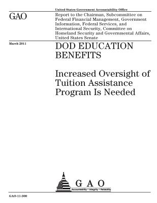 DOD education benefits: increased oversight of Tuition Assistance program is needed: report to the Chairman, Subcommittee on Federal Financial Management, Government Information, Federal Services, and International Security, Committee on Homeland Securit - Office, U S Government Accountability