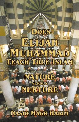 Does Elijah Muhammad Teach True Islam - Nature Versus Nuture - Hakim, Nasir