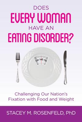 Does Every Woman Have an Eating Disorder? - Rosenfeld, Stacey M
