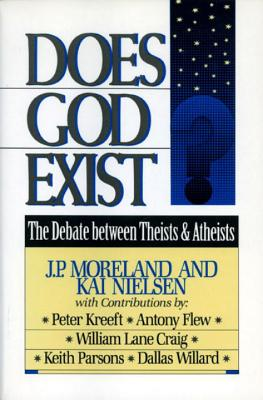 Does God Exist?: The Debate Between Theists & Atheists - Moreland, J P, and Nielsen, Kai