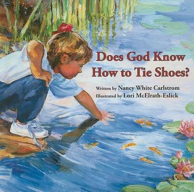 Does God Know How to Tie Shoes? - Carlstrom, Nancy White
