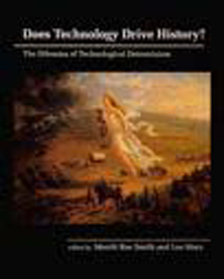 Does Technology Drive History?: The Dilemma of Technological Determinism - Smith, Merritt Roe (Editor), and Marx, Leo (Editor)