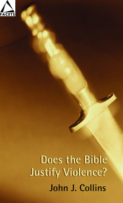 Does the Bible Justify Violence? - Collins, John J
