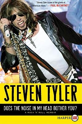 Does the Noise in My Head Bother You?: A Rock 'n' Roll Memoir - Tyler, Steven