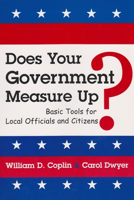 Does Your Government Measure Up?: Basic Tools for Local Officials and Citizens - Coplin, William D, Ph.D., and Dwyer, Carol A