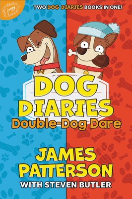 Dog Diaries: Double-Dog Dare: Dog Diaries & Dog Diaries: Happy Howlidays - Patterson, James, and Butler, Steven