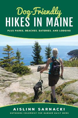 Dog-Friendly Hikes in Maine: Plus Parks, Beaches, Eateries, and Lodging - Sarnacki, Aislinn