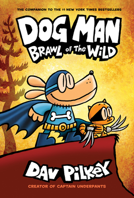Dog Man: Brawl of the Wild: From the Creator of Captain Underpants (Dog Man #6) - Pilkey, Dav (Illustrator)