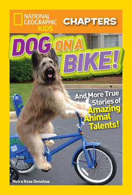 Dog on a Bike!: And More True Stories of Amazing Animal Talents! - Donohue, Moira Rose