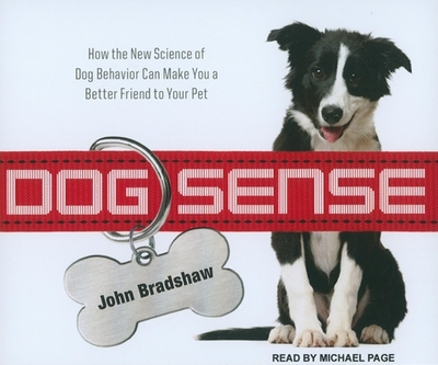 Dog Sense: How the New Science of Dog Behavior Can Make You a Better Friend to Your Pet - Bradshaw, John, and Page, Michael, Dr. (Narrator)
