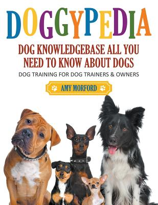 Doggypedia: All You Need to Know about Dogs (Large Print): Dog Training for Both Trainers and Owners - Morford, Amy