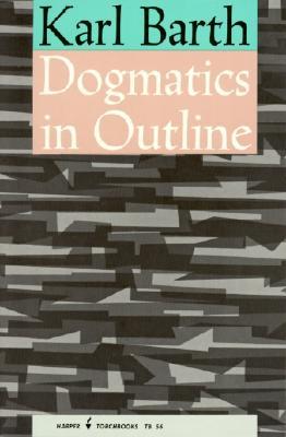 Dogmatics in Outline - Barth, Karl