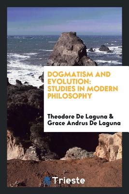 Dogmatism and Evolution: Studies in Modern Philosophy - De Laguna, Theodore, and de Laguna, Grace Andrus