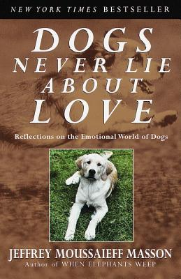 Dogs Never Lie about Love: Reflections on the Emotional World of Dogs - Masson, Jeffrey Moussaieff, PH.D.