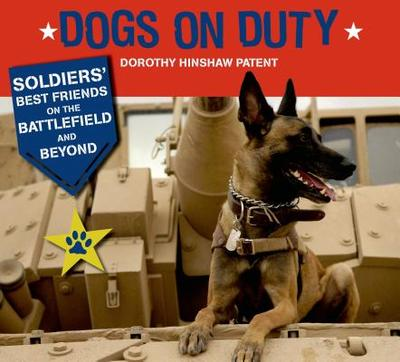 Dogs on Duty: Soldiers' Best Friends on the Battlefield and Beyond - Patent, Dorothy Hinshaw