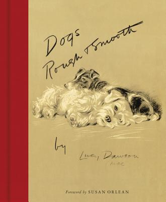 Dogs Rough and Smooth - Dawson, Lucy, and Orlean, Susan (Foreword by)