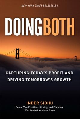 Doing Both: Capturing Today's Profit and Driving Tomorrow's Growth - Sidhu, Inder